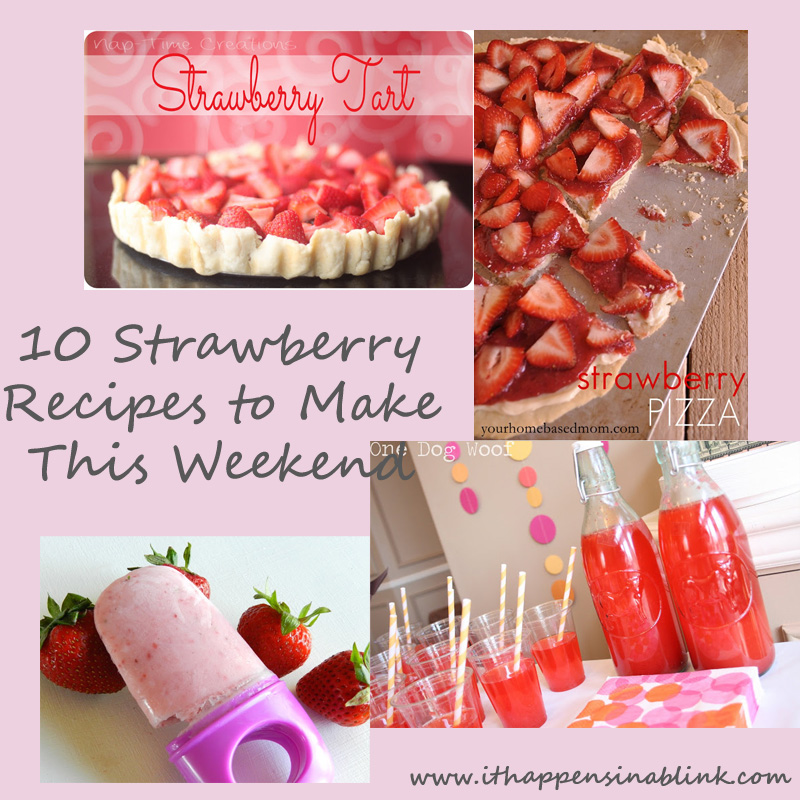 Ten Strawberry Recipes to Make This Weekend from It Happens in a Blink