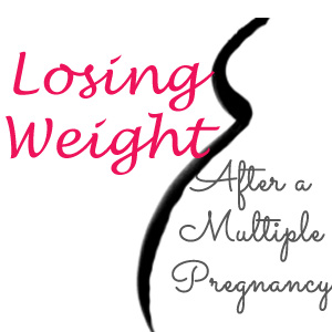 Losing Weight after a Multiple Pregnancy