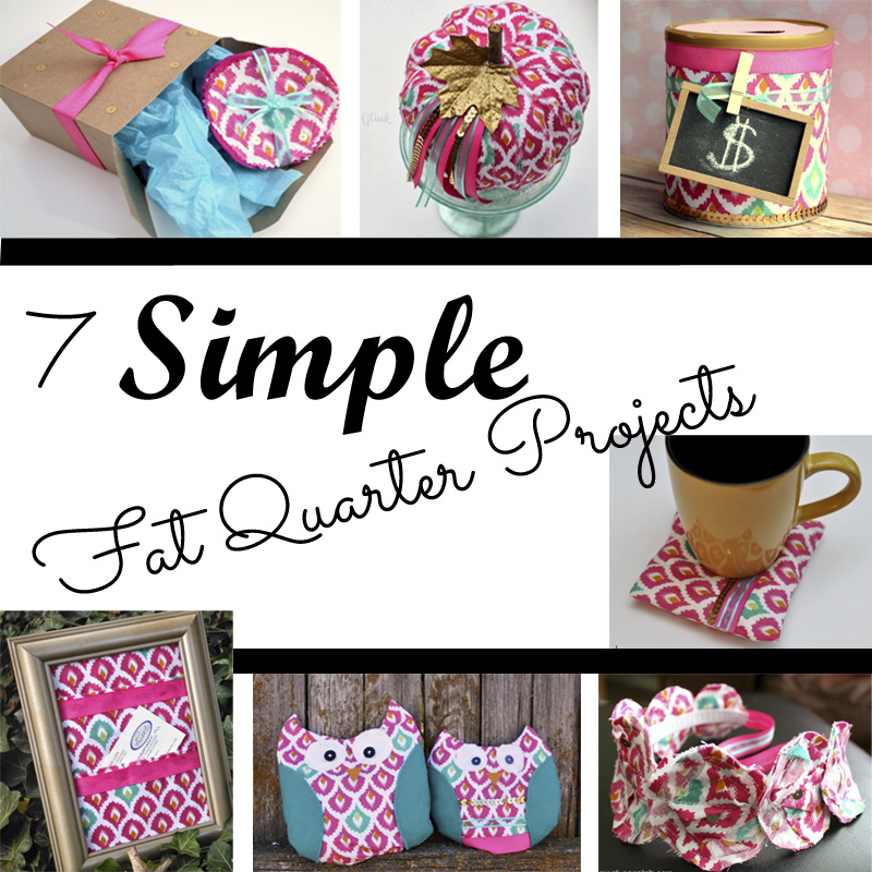 7 Simple Fat Quarter Projects from It Happens in a Blink