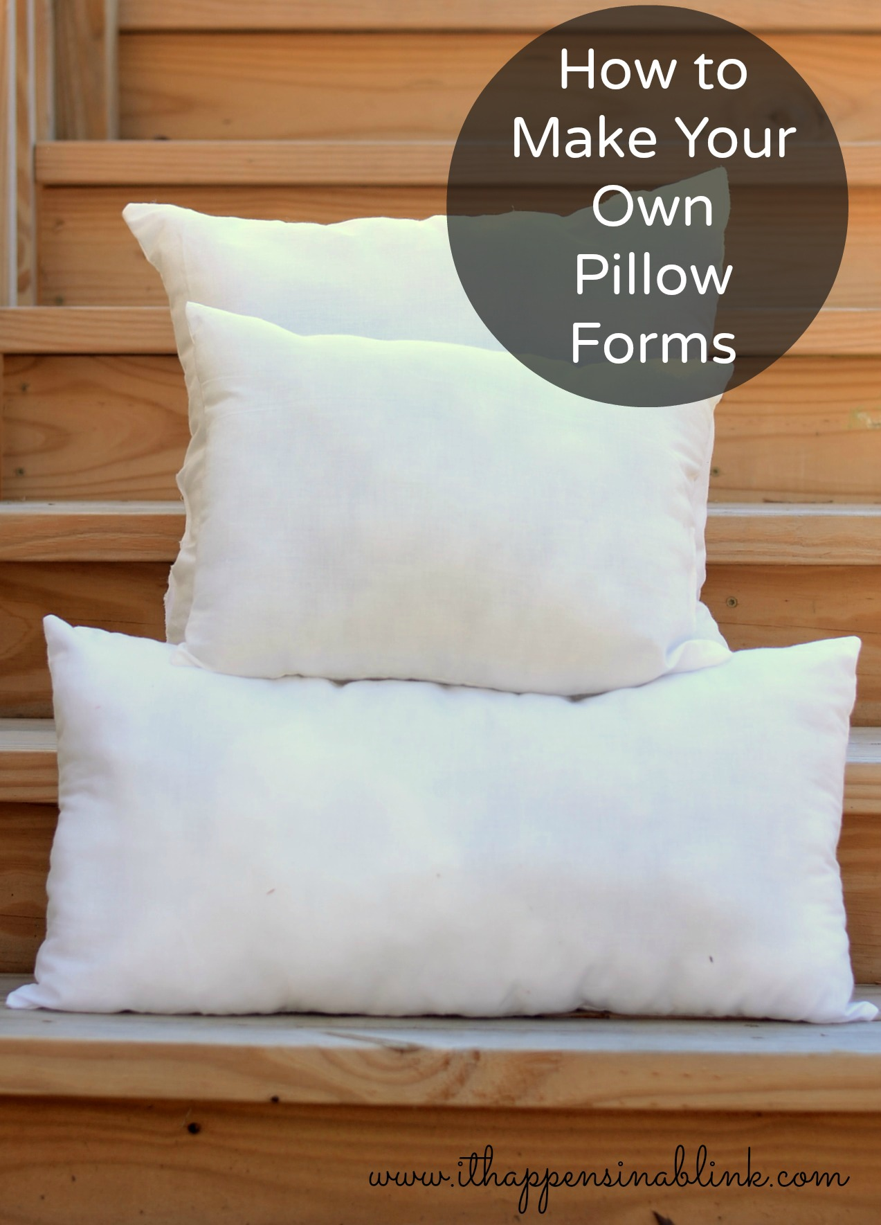 How to Make Your Own Pillow forms from It Happens in a Blink