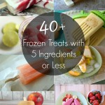 40 Frozen Treats Recipes with 5 Ingredients or Less