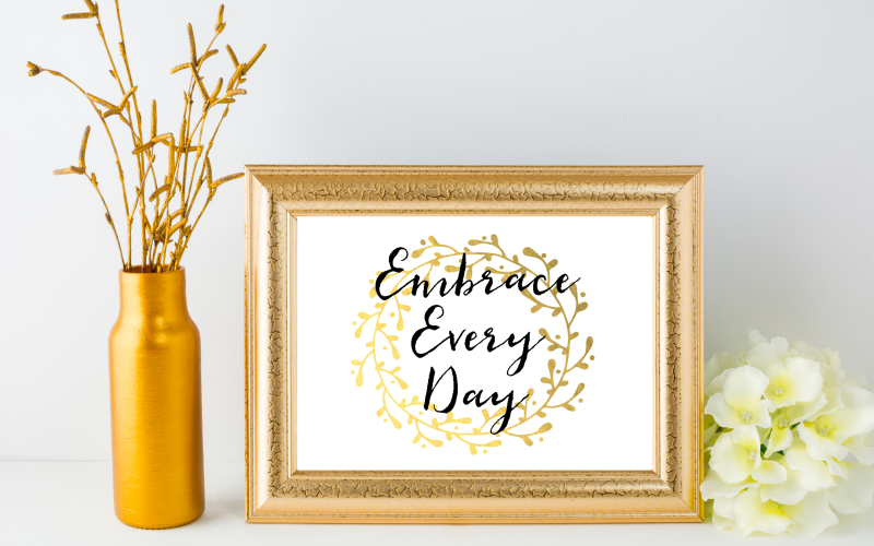 Embrace Every Day FREE Printable