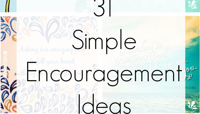 31 Simple Encouragement Ideas