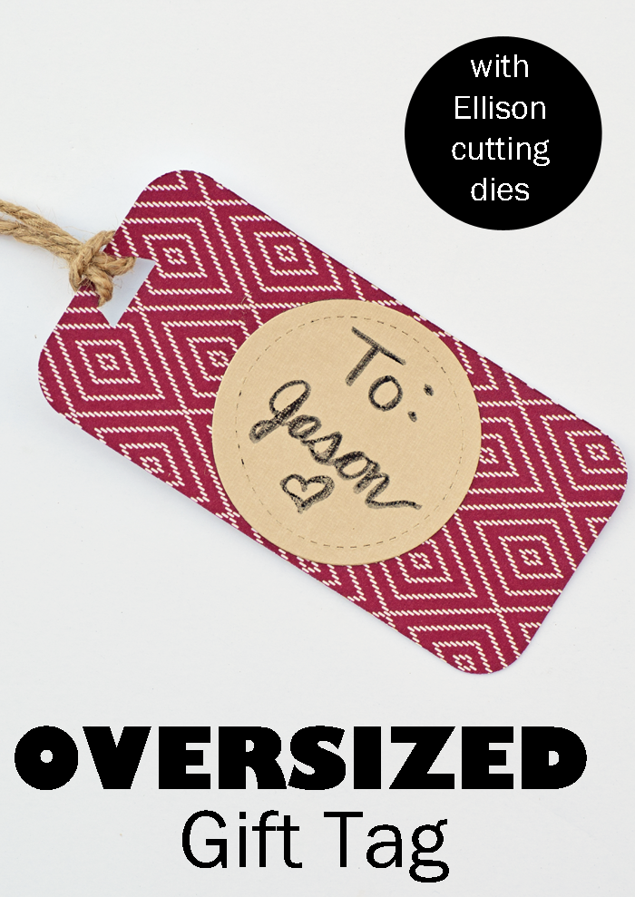 Oversized Gift Tag Tutorial {with Ellison Cutting Dies}  AD