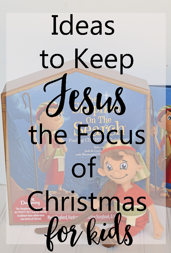 Ideas to Keep Jesus the Focus of Christmas for Kids AD