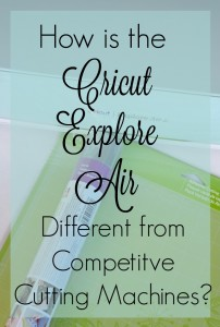 How is the Cricut Explore Air Different from Competitive Cutting Machines?