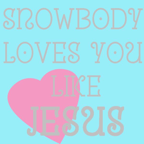 Snowbody Loves You Like Jesus Printable