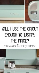 Will I Use a Cricut Enough to Justify the Price? {a common Cricut question}