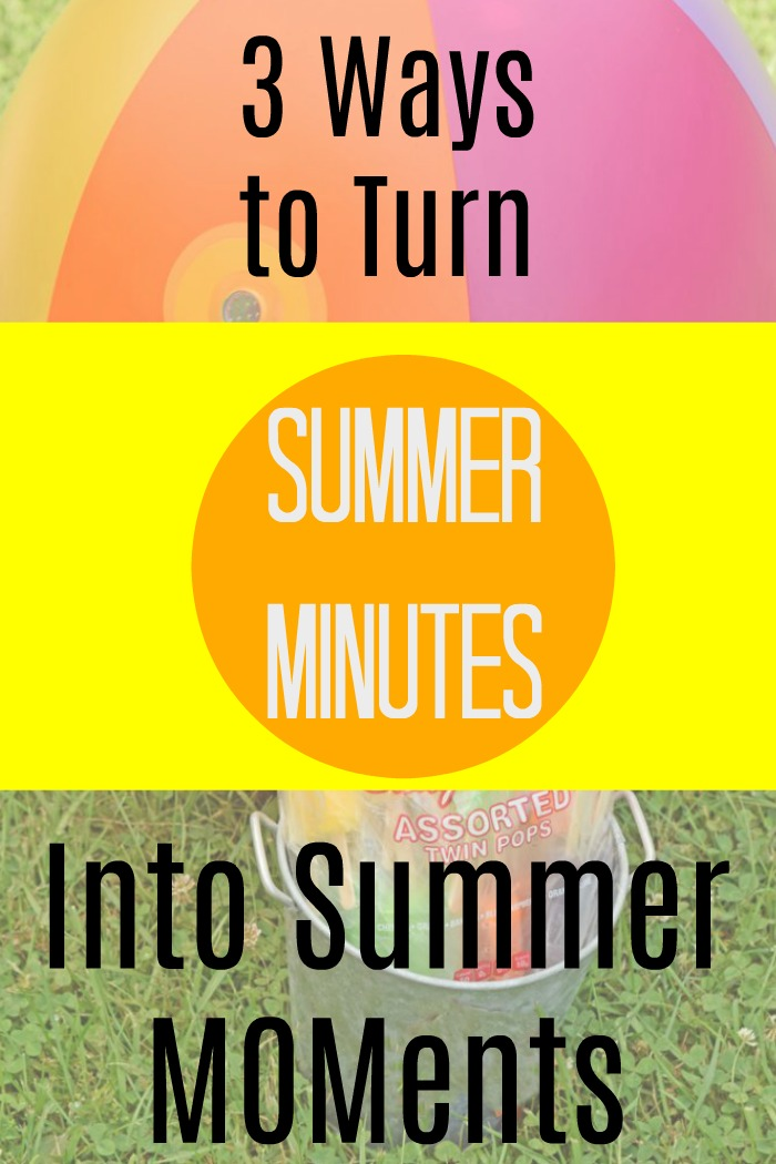 3 ways to turn summer minutes into summer MOMents AD