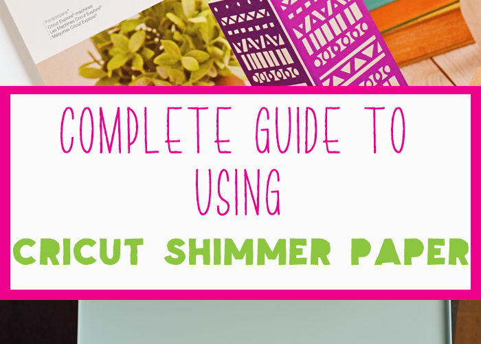 How to Use Cricut Shimmer Paper {Cricut Material Series}