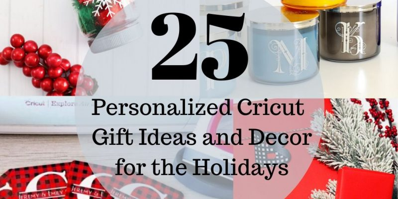 25 Personalized Holiday Crafts to make with Your Cricut