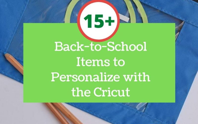 15+ Back-to-School Items to Personalize with the Cricut
