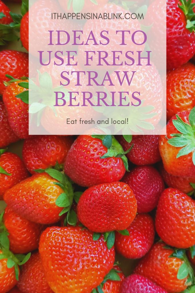 11 Easy Ways to Use Fresh Strawberries