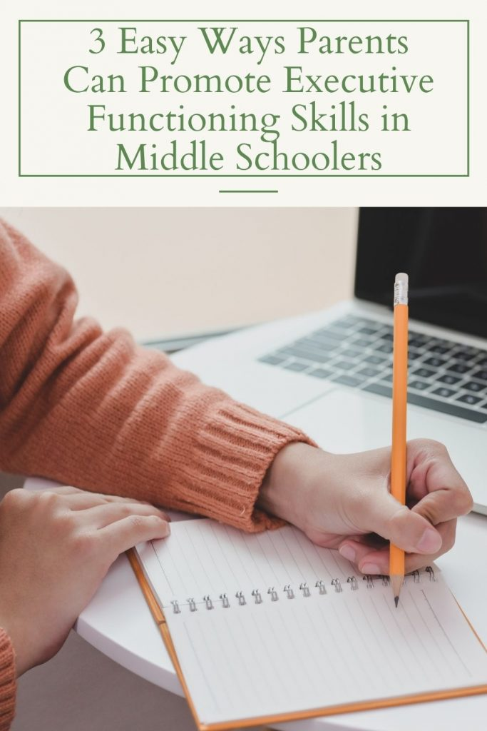 3 Easy Ways Parents Can Promote Executive Functioning Skills in Middle Schoolers